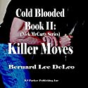 Cold Blooded II: Killer Moves: Nick McCarty Assassin Series, Book 2 (       UNABRIDGED) by Bernard Lee DeLeo Narrated by David Gilmore