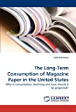 img - for The Long-Term Consumption of Magazine Paper in the United States: Why is consumption declining and how should it be projected? book / textbook / text book