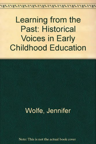 Learning from the Past: Historical Voices in Early Childhood Education