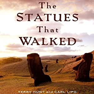 The Statues That Walked: Unraveling the Mystery of Easter Island | [Terry Hunt, Carl Lipo]