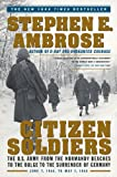 Citizen Soldiers: The U.S. Army from the Normandy Beaches to the Bulge to the Surrender of Germany, June 7, 1944 to May 7, 1945 (061350125X) by Stephen E. Ambrose