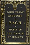 img - for Bach: Music in the Castle of Heaven by Gardiner, John Eliot (2013) Hardcover book / textbook / text book