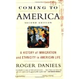 Coming to America: A History of Immigration and Ethnicity in American Life ~ Roger Daniels