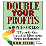 Double Your Profits: In Six Months or Less | Bob Fifer