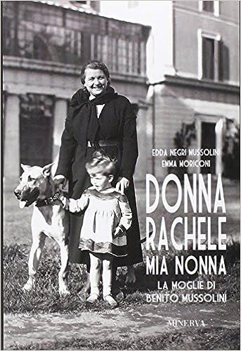 Donna Rachele mia nonna. La moglie di Benito Mussolini - Edda Negri Mussolini, Emma Moriconi
