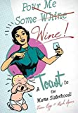 img - for Pour Me Some Wine: A Toast To the Mama Sisterhood! book / textbook / text book