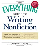 The Everything Guide to Writing Nonfiction: All you need to write and sell exceptional nonfiction books, articles, essays, reviews, and memoirs (Everything (Language & Writing))