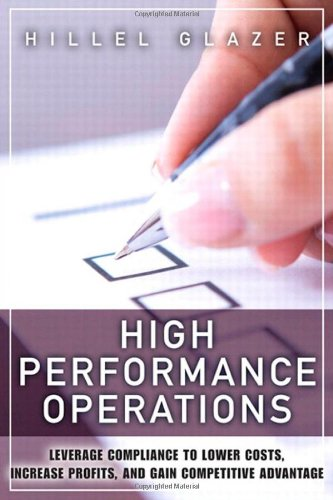 High Performance Operations: Leverage Compliance to Lower Costs, Increase Profits, and Gain Competitive Advantage (FT Pr