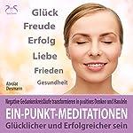 Ein-Punkt-Meditationen: Glücklicher und erfolgreicher sein - Negative Gedankenkreisläufe transformieren in positives Denken und Handeln | Franziska Diesmann,Torsten Abrolat