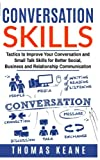 img - for Conversation Skills: Tactics to Improve Your Conversation and Small Talk Skills for Better Social, Business and Relationship Communication book / textbook / text book