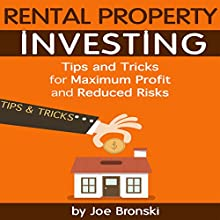 Rental Property Investing: Tips and Tricks for Maximum Profit and Reduced Risks Audiobook by Joe Bronski Narrated by Peter L. Delloro