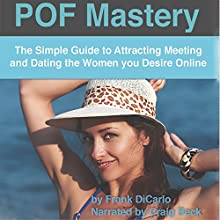 POF Mastery: The Simple Guide to Attracting, Meeting, and Dating the Women You Desire Online (       UNABRIDGED) by Frank DiCarlo Narrated by Craig Beck