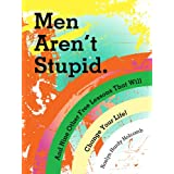 51Kksejb0wL. SL160 OU01 SS160  Men Arent Stupid. And Nine Other Free Lessons That Will Change Your Life (Kindle Edition)
