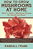 How to Grow Mushrooms at Home: Guide to Indoor Mushroom Farming for Health and Profit