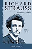 Richard Strauss: An Owners Manual (Unlocking the Masters)