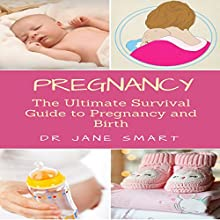 Pregnancy: The Ultimate Survival Guide to Pregnancy and Birth Audiobook by Dr Jane Smart Narrated by Anne-Marie Mueschke