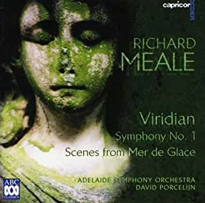 "Richard Meale: Symphony 1 / Scenes from ""Mer de Glace"" / Viridian"