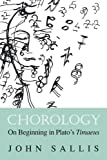 Chorology: On Beginning in Plato's Timaeus (Studies in Continental Thought) (0253213088) by Sallis, John