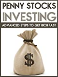 Penny Stocks Investing: Advanced Steps to Get Rich Fast (Penny Stock Investing, Penny Stock Trading, Penny Stocks)