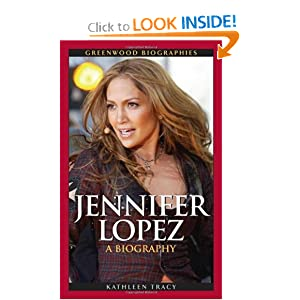 Jennifer Lopez Birthdate on Jennifer Lopez  A Biography  Greenwood Biographies   Kathleen A  Tracy