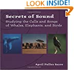 Secrets of Sound: Studying the Calls of Whales, Elephants, and Birds