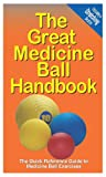 The Great Medicine Ball Handbook: The Quick Reference Guide to Medicine Ball Exercises