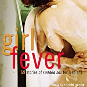 Girl Fever: 69 Stories of Sudden Sex for Lesbians | [Sacchi Green]