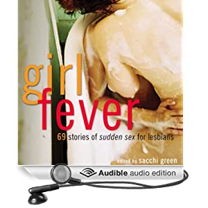 Girl Fever: 69 Stories of Sudden Sex for Lesbians (Unabridged)