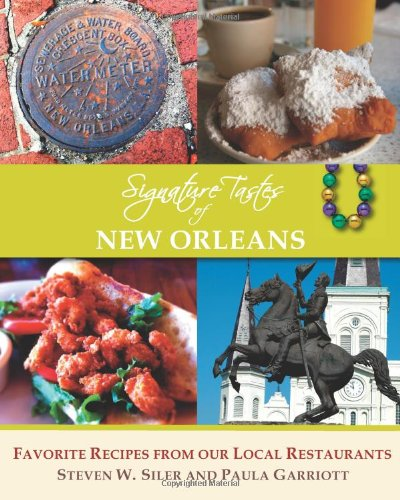 Signature Tastes of New Orleans: Favorite Recipes of our Local Restaurants by Steven W. Siler, Paula Garriott