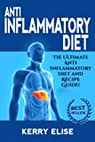 img - for Anti-Inflammatory Diet: The Ultimate Anti-Inflammatory Diet and Recipe Guide! (Anti-Inflammatory Diet, Recipes) book / textbook / text book