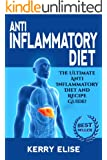 Anti-Inflammatory Diet: The Ultimate Anti-Inflammatory Diet and Recipe Guide! (Anti-Inflammatory Diet, Recipes)