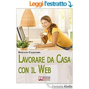 Lavorare da Casa con il Web. Avvia il Tuo Nuovo Business e Guadagna Senza Andare più in Ufficio. (Ebook Italiano - Anteprima Gratis)