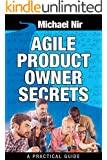 Agile project management : Agile Product Owner Secrets Valuable Proven Results for Agile Management Revealed (Agile Business Leadership Book 2)