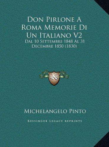 Don Pirlone a Roma Memorie Di Un Italiano V2 Don Pirlone a Roma Memorie Di Un Italiano V2: Dal 10 Settembre 1848 Al 31 Decembre 1850 (1830) Dal 10 Set