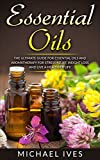Essential oils: The Ultimate Guide For Essential Oils And Aromatherapy For Stress Relief, Weight Loss And Live A Healthier Life (Essential Oils, Aromatherapy, … Relief, Essential Oils For Beginners)