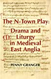img - for The N-Town Play: Drama and Liturgy in Medieval East Anglia (Westfield Medieval Studies) book / textbook / text book