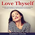 Love Thyself: The First Commandment to Raising Your Self Esteem, Boosting Your Self-Confidence, and Increasing Your Happiness Audiobook by Madison Taylor Narrated by Jim D Johnston