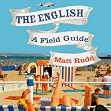The English: A Field Guide (       UNABRIDGED) by Matt Rudd Narrated by Matt Rudd