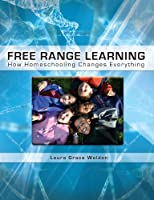 Free Range Learning:: How Homeschooling Changes Everything (English Edition)