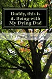Daddy, this is it. Being-with My Dying Dad