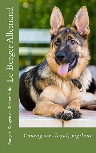 Le berger allemand: Fier, loyal, vigilant (Chiens de race t. 5)