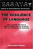 The Resilience of Language: What Gesture Creation in Deaf Children Can Tell Us About How All Children Learn Language (Essays in Developmental Psychology) (1841690260) by Susan Goldin-Meadow