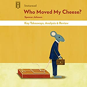 Who Moved My Cheese? by Spencer Johnson | Key Takeaways, Analysis & Review Audiobook