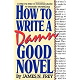 How to Write a Damn Good Novel: A Step-by-Step No Nonsense Guide to Dramatic Storytelling ~ James N. Frey