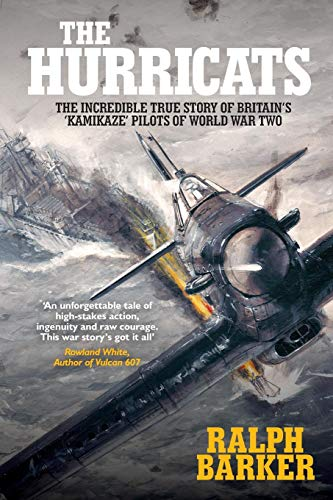 The Hurricats The Incredible True Story of Britains Kamikaze Pilots of World War Two [Barker, Ralph] (Tapa Blanda)