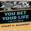 You Bet Your Life (       UNABRIDGED) by Stuart M. Kaminsky Narrated by Jim Meskimen