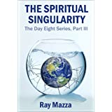 The Spiritual Singularity (The Day Eight Series Part 3) ~ Ray Mazza