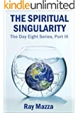 The Spiritual Singularity (The Day Eight Series Part 3) (English Edition)