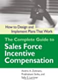 The Complete Guide to Sales Force Incentive Compensation: How to Design and Implement Plans That Work