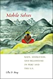 """Ulla Berg, """"Mobile Selves: Race, Migration, and Belonging in Peru and the U.S."""" (NYU Press, 2015)"""
